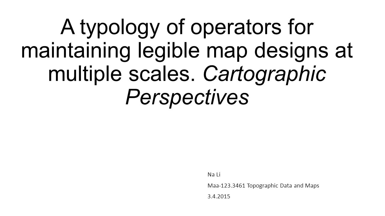 A typology of operators for maintaining legible map designs at multiple scales.