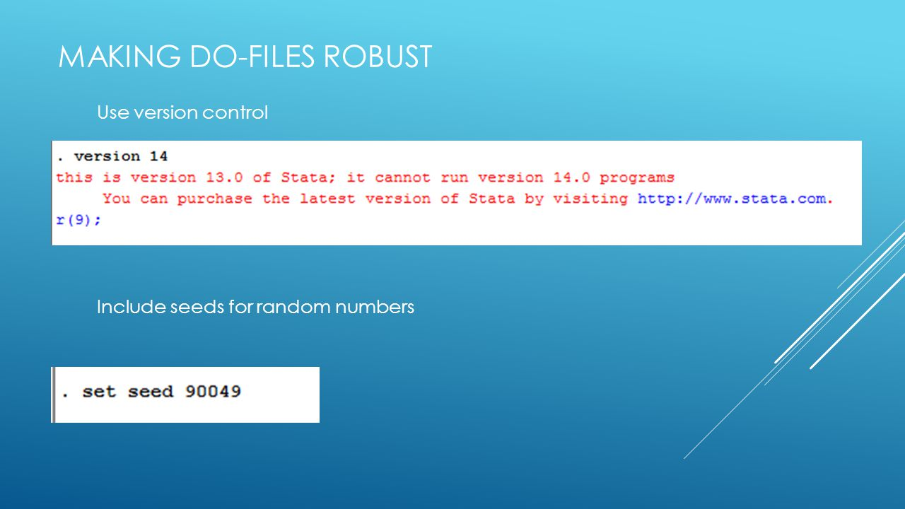 MAKING DO-FILES ROBUST Use version control Include seeds for random numbers