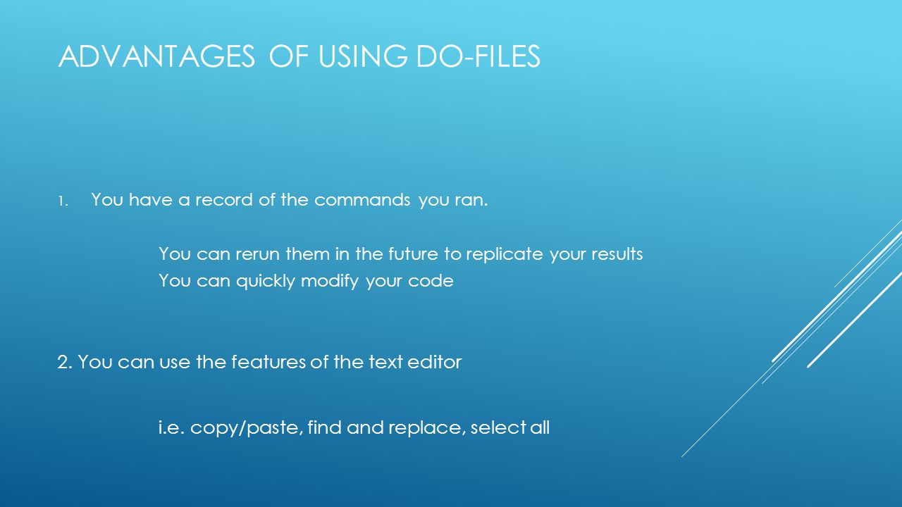 ADVANTAGES OF USING DO-FILES 1. You have a record of the commands you ran.