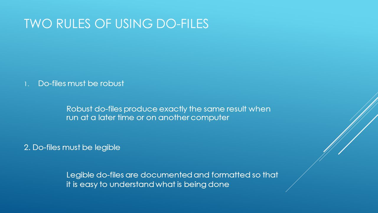 TWO RULES OF USING DO-FILES 1.