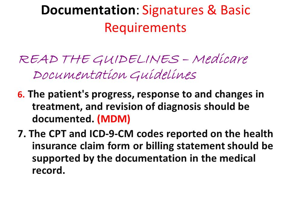 Documentation: Basic Requirements READ THE GUIDELINES – Medicare Documentation Guidelines 8.