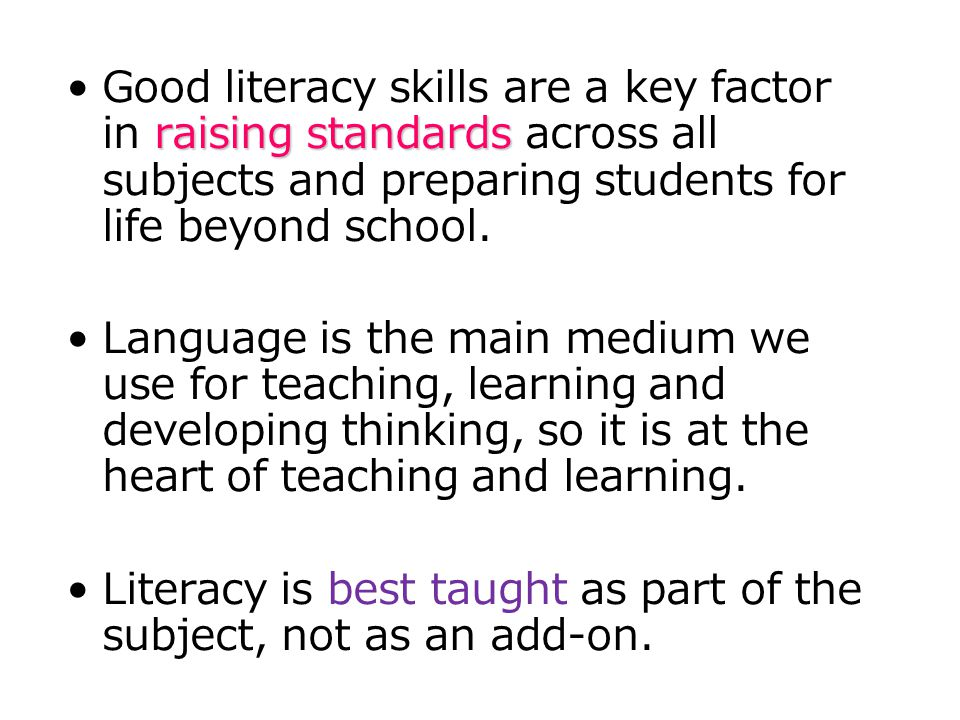 raising standardsGood literacy skills are a key factor in raising standards across all subjects and preparing students for life beyond school.