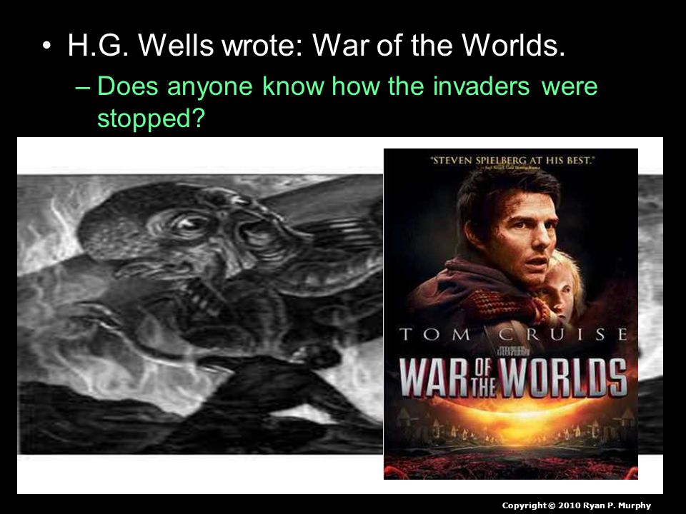H.G. Wells wrote: War of the Worlds. –Does anyone know how the invaders were stopped.