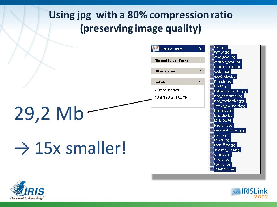 Using jpg with a 80% compression ratio (preserving image quality) 29,2 Mb → 15x smaller!