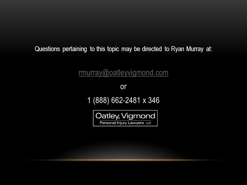 Questions pertaining to this topic may be directed to Ryan Murray at: rmurray@oatleyvigmond.com or 1 (888) 662-2481 x 346