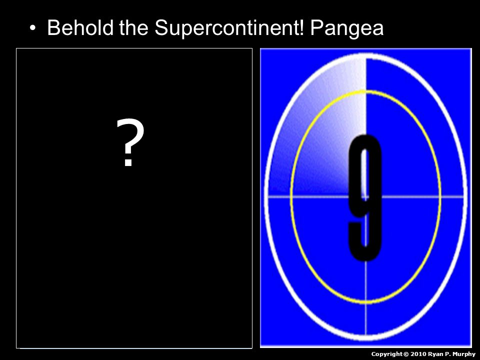 Behold the Supercontinent! Pangea Copyright © 2010 Ryan P. Murphy