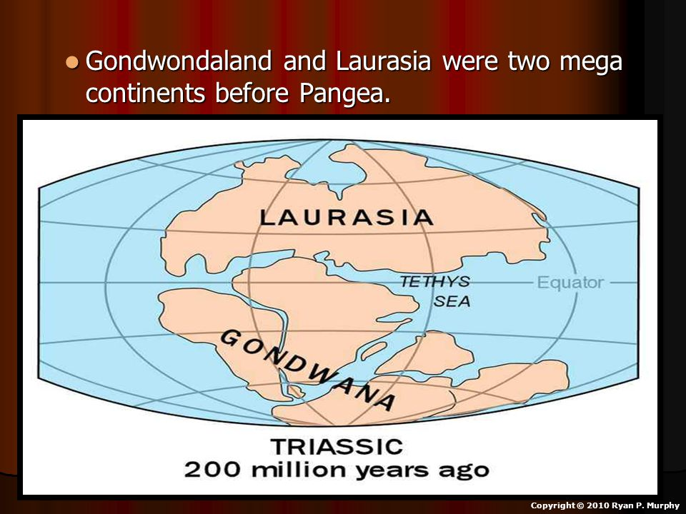 Gondwondaland and Laurasia were two mega continents before Pangea. Gondwondaland and Laurasia were two mega continents before Pangea. Copyright © 2010