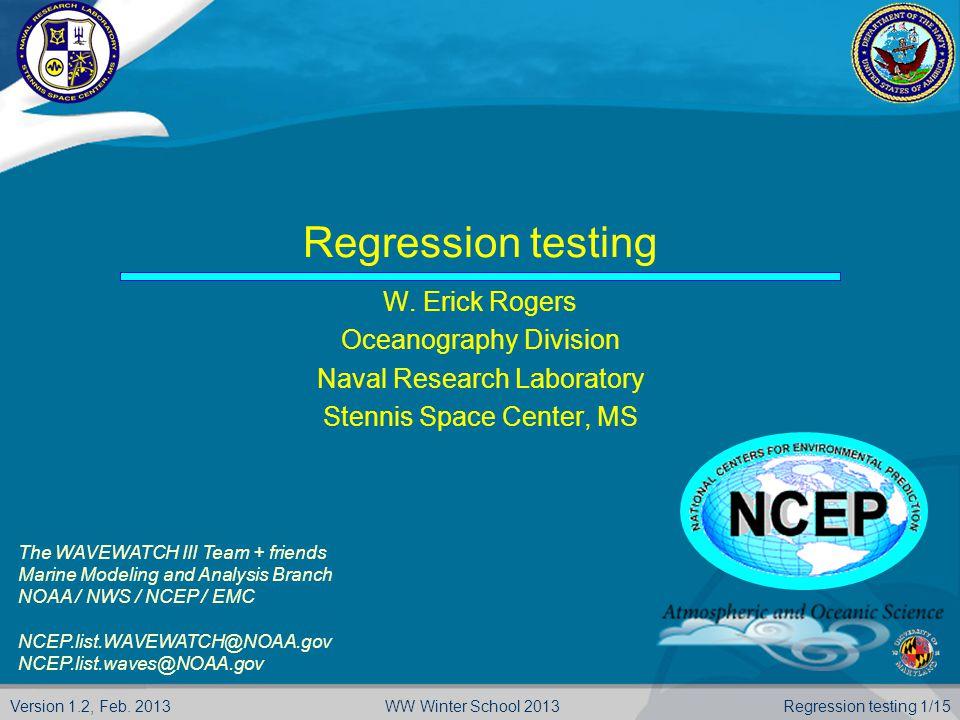Version 1.2, Feb. 2013 Regression testing 1/15WW Winter School 2013 Regression testing W.