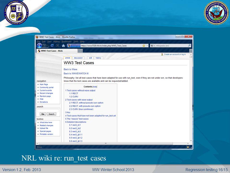 Version 1.2, Feb. 2013 Regression testing 16/15WW Winter School 2013 NRL wiki re: run_test cases