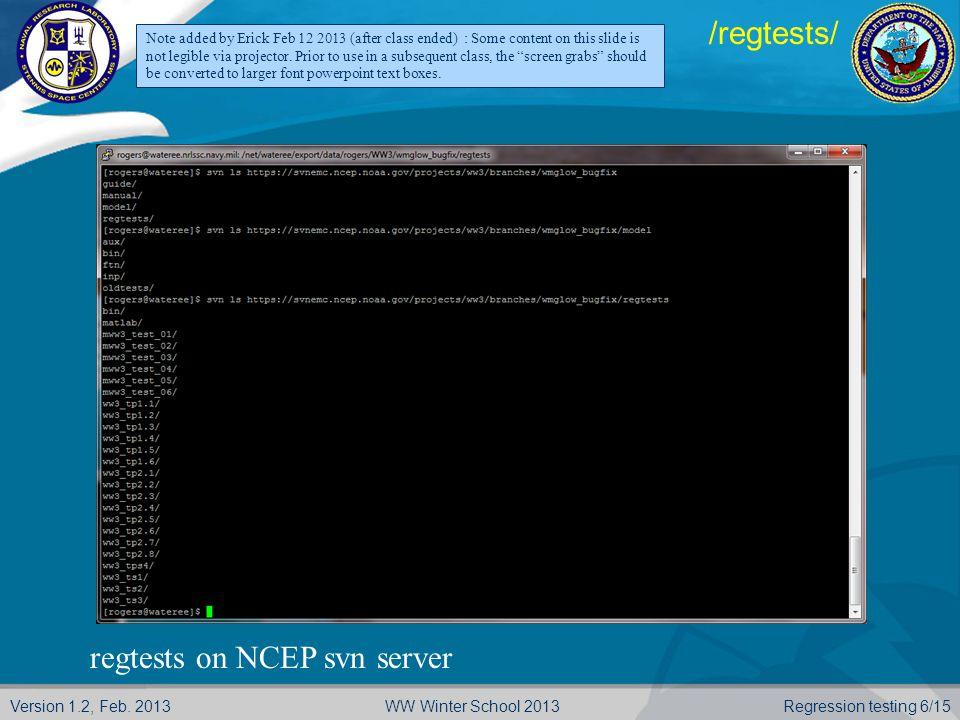 Version 1.2, Feb. 2013 Regression testing 17/15WW Winter School 2013 NRL wiki re: run_test cases