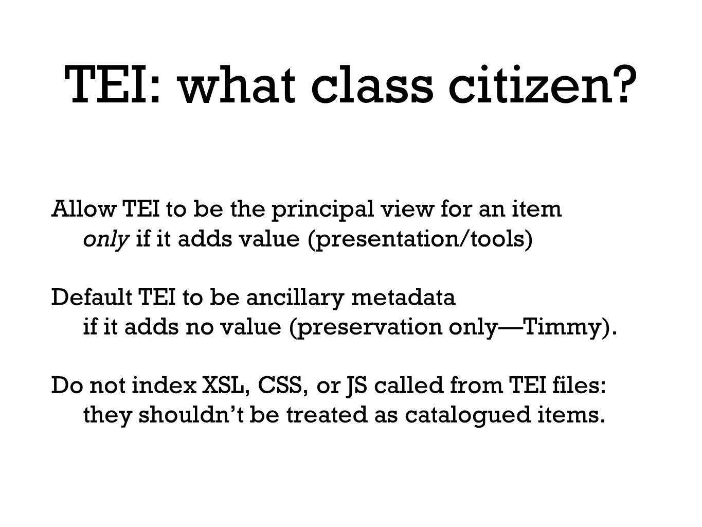 TEI: what class citizen.