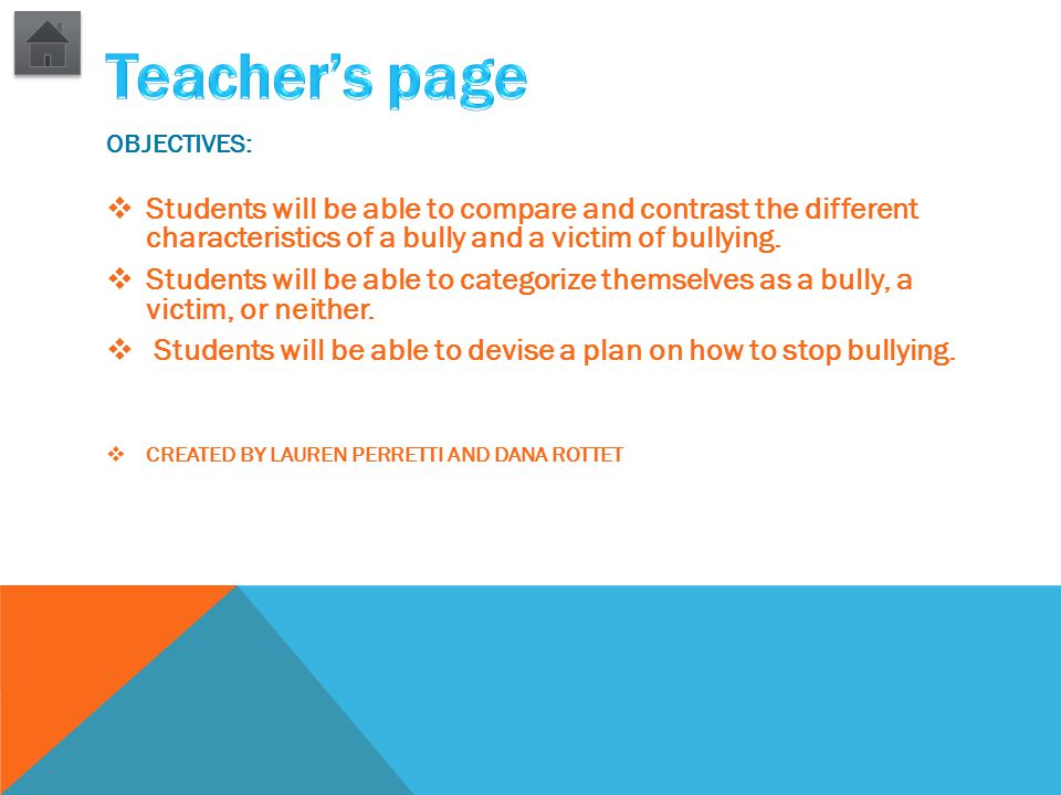 OBJECTIVES:  Students will be able to compare and contrast the different characteristics of a bully and a victim of bullying.  Students will be able