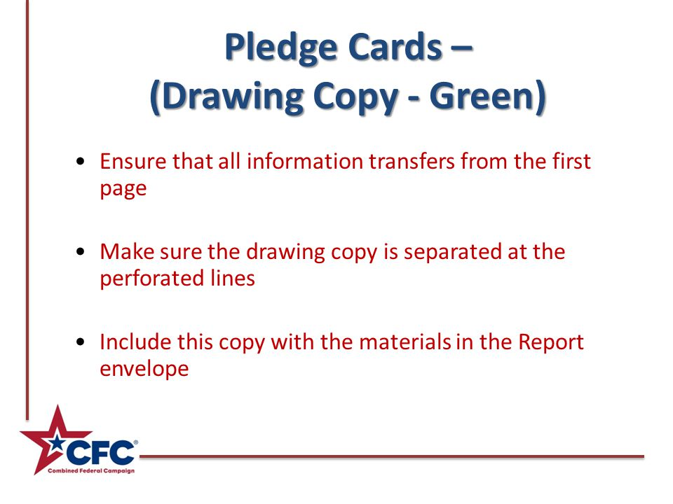 Pledge Cards – (Drawing Copy - Green) Ensure that all information transfers from the first page Make sure the drawing copy is separated at the perfora