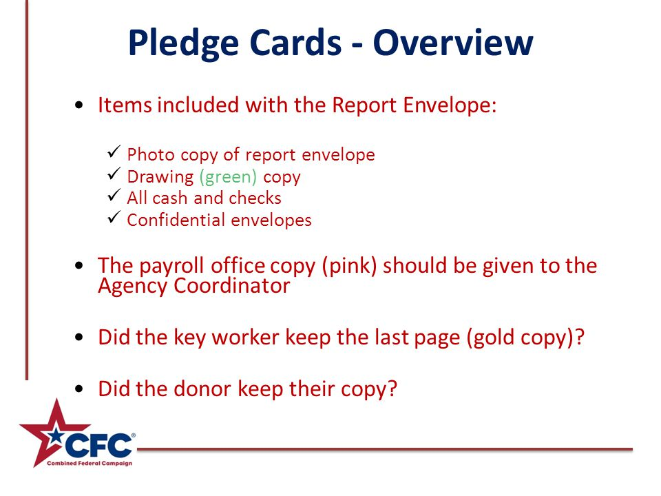 Pledge Cards - Overview Items included with the Report Envelope: Photo copy of report envelope Drawing (green) copy All cash and checks Confidential e