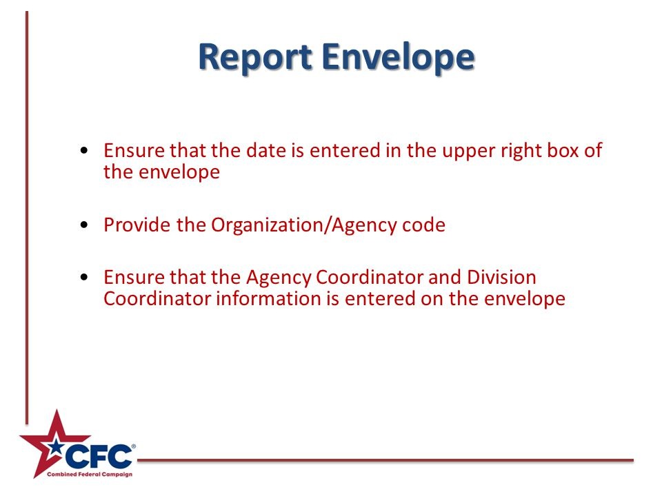 Report Envelope Ensure that the date is entered in the upper right box of the envelope Provide the Organization/Agency code Ensure that the Agency Coordinator and Division Coordinator information is entered on the envelope