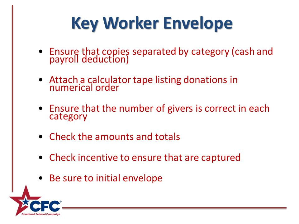 Key Worker Envelope Ensure that copies separated by category (cash and payroll deduction) Attach a calculator tape listing donations in numerical orde