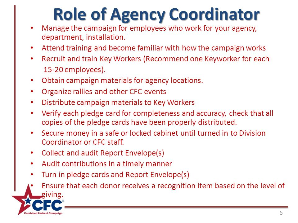 Role of Agency Coordinator 5 Manage the campaign for employees who work for your agency, department, installation. Attend training and become familiar