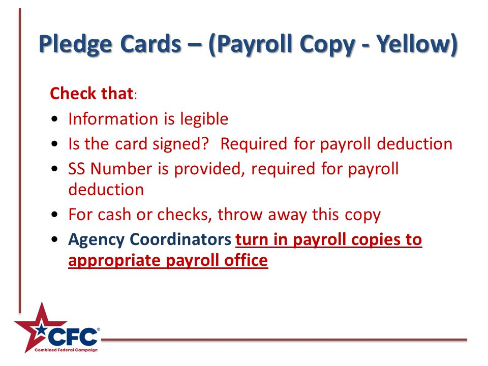 Pledge Cards – (Payroll Copy - Yellow) Check that : Information is legible Is the card signed? Required for payroll deduction SS Number is provided, r