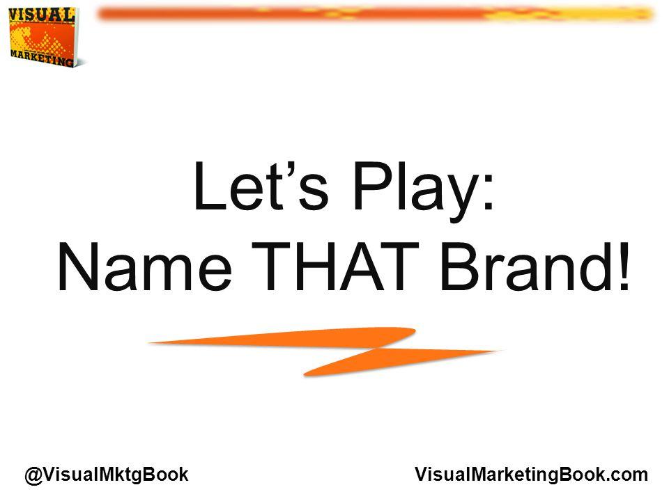 Let's Play: Name THAT Brand! VisualMarketingBook.com@VisualMktgBook
