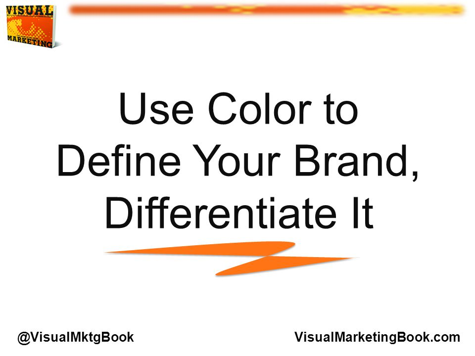 Use Color to Define Your Brand, Differentiate It VisualMarketingBook.com@VisualMktgBook
