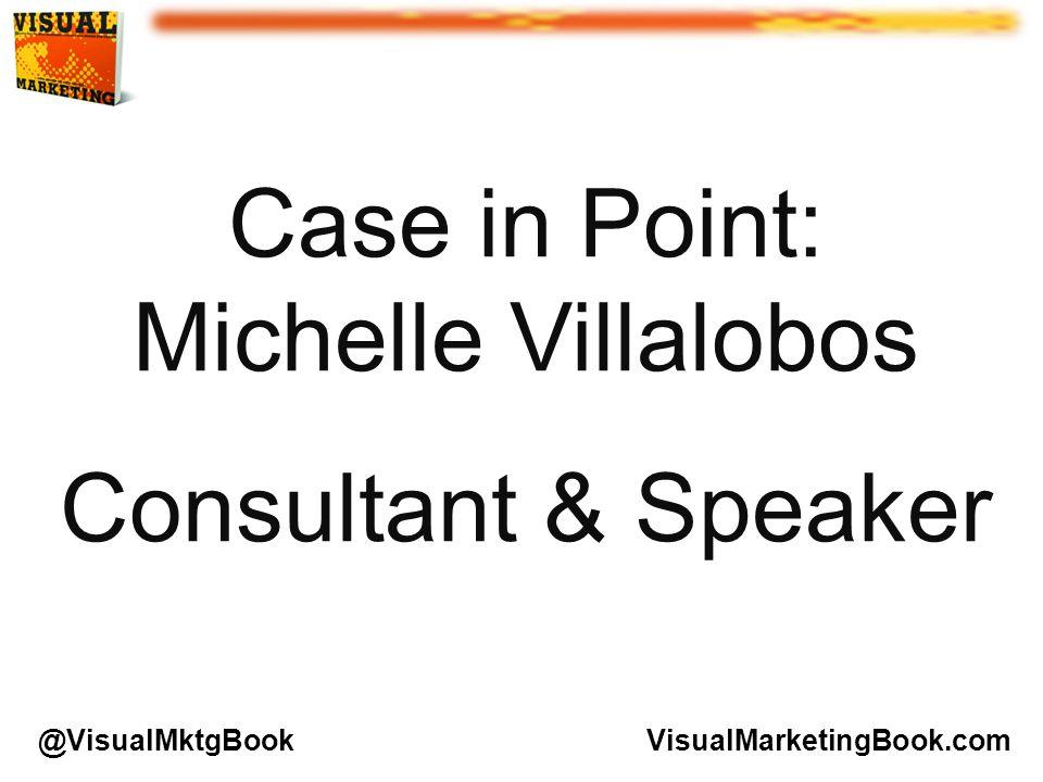 Case in Point: Michelle Villalobos Consultant & Speaker VisualMarketingBook.com@VisualMktgBook