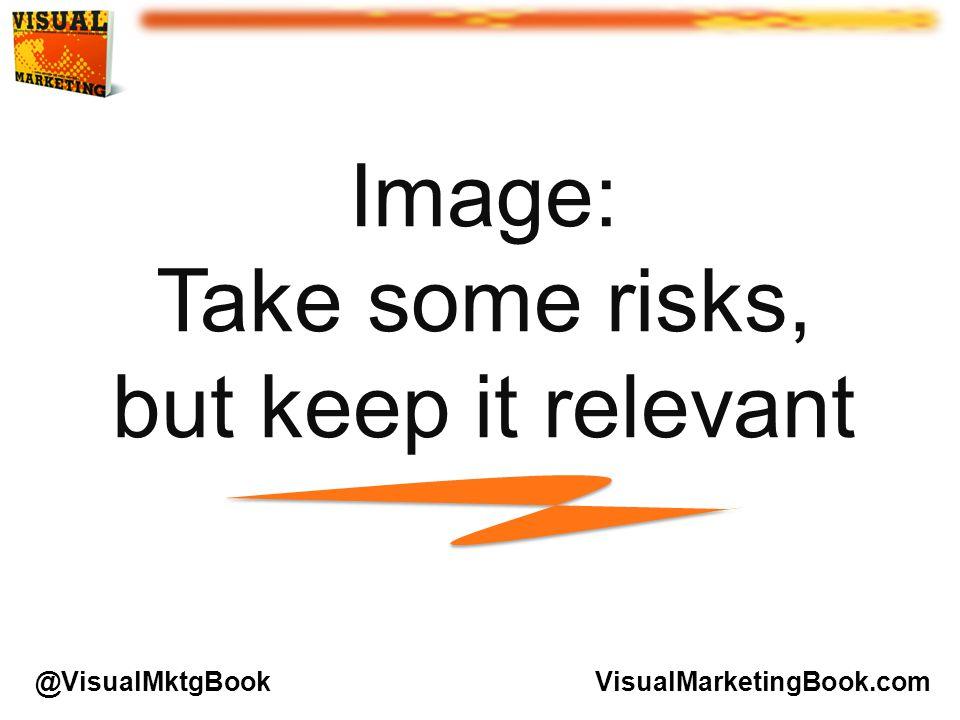 Image: Take some risks, but keep it relevant VisualMarketingBook.com@VisualMktgBook