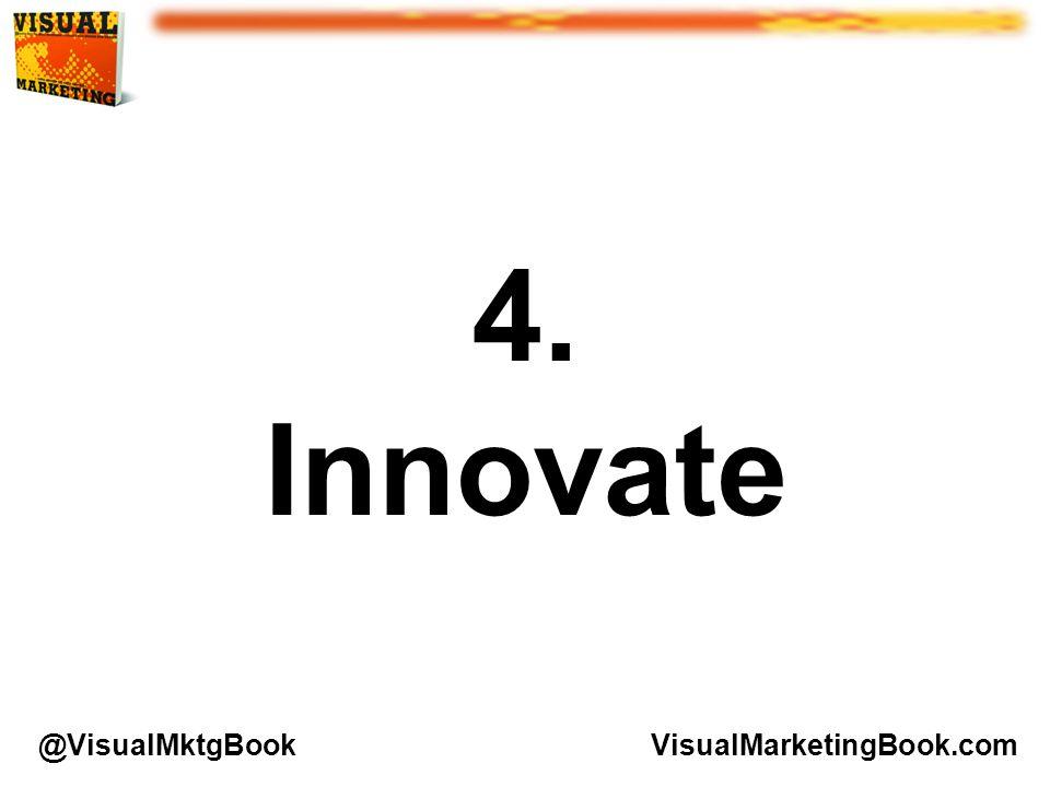 VisualMarketingBook.com@VisualMktgBook 4. Innovate
