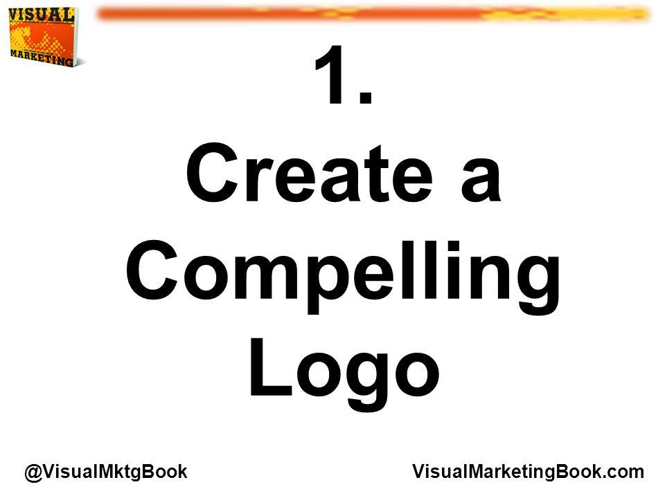 1. Create a Compelling Logo VisualMarketingBook.com@VisualMktgBook