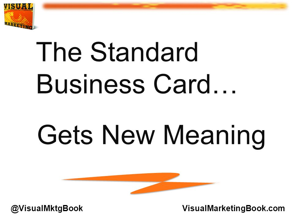 The Standard Business Card… Gets New Meaning VisualMarketingBook.com@VisualMktgBook