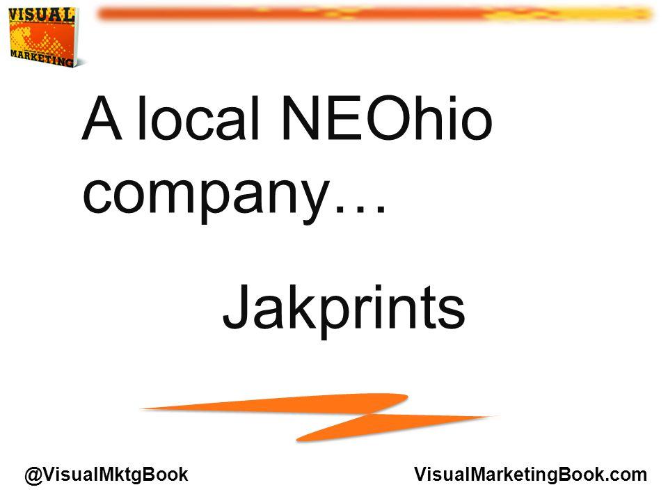A local NEOhio company… Jakprints VisualMarketingBook.com@VisualMktgBook