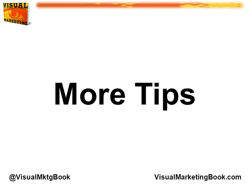 More Tips VisualMarketingBook.com@VisualMktgBook