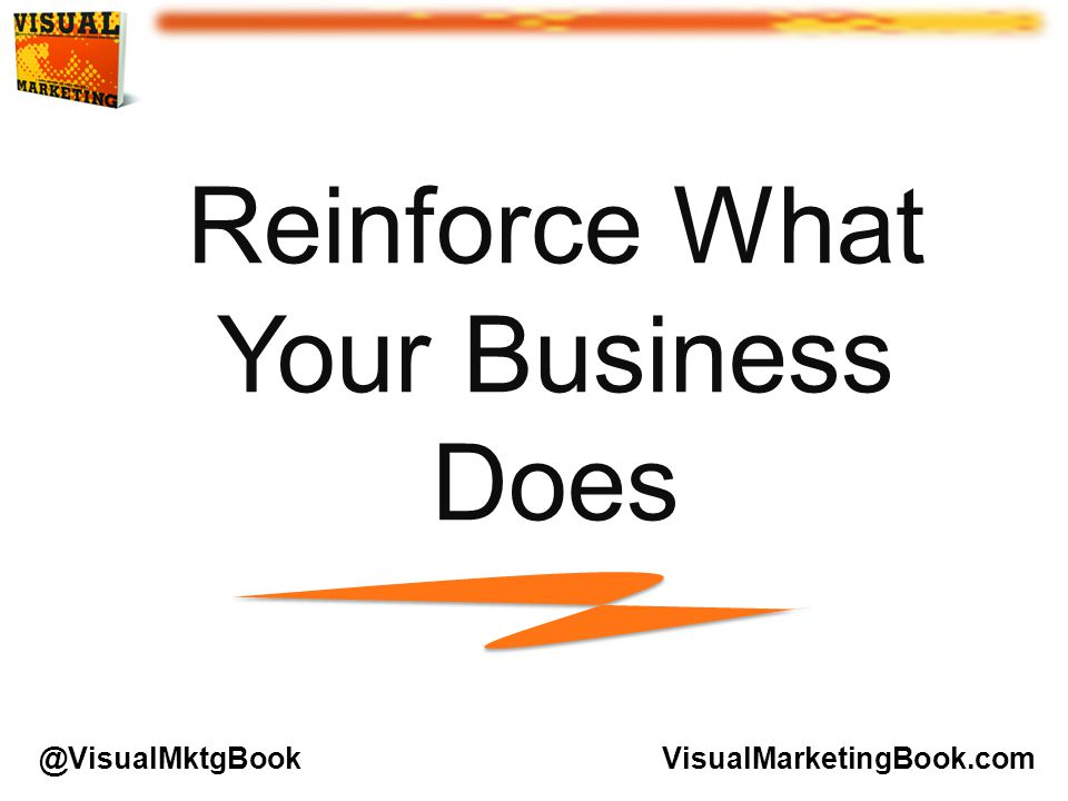Reinforce What Your Business Does VisualMarketingBook.com@VisualMktgBook