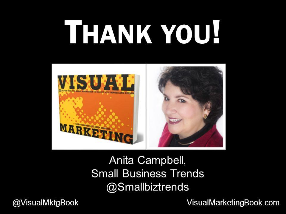 T HANK YOU ! VisualMarketingBook.com@VisualMktgBook Anita Campbell, Small Business Trends @Smallbiztrends
