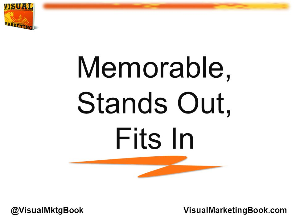 Memorable, Stands Out, Fits In VisualMarketingBook.com@VisualMktgBook