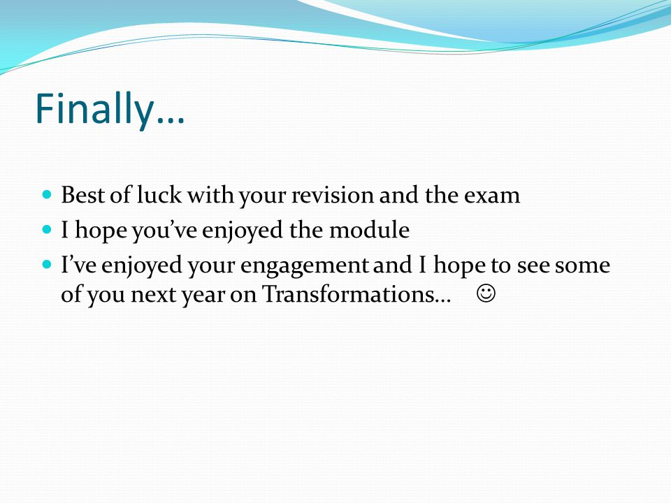 Finally… Best of luck with your revision and the exam I hope you've enjoyed the module I've enjoyed your engagement and I hope to see some of you next