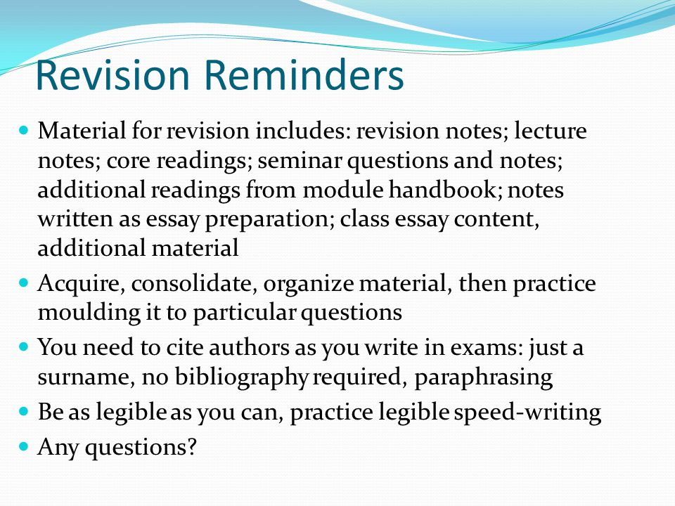 Revision Reminders Material for revision includes: revision notes; lecture notes; core readings; seminar questions and notes; additional readings from