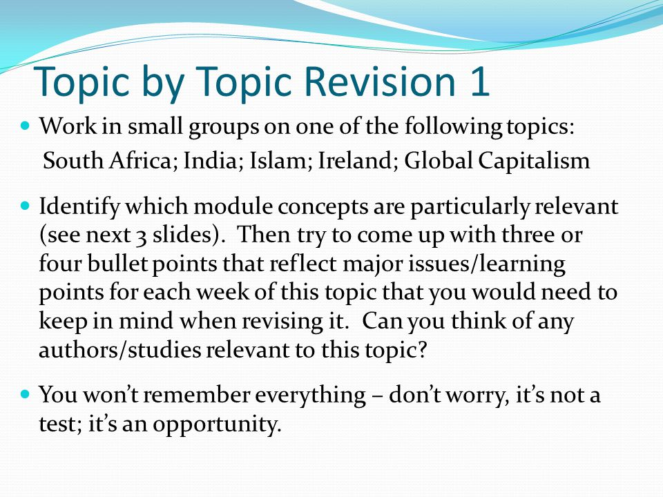 Topic by Topic Revision 1 Work in small groups on one of the following topics: South Africa; India; Islam; Ireland; Global Capitalism Identify which module concepts are particularly relevant (see next 3 slides).