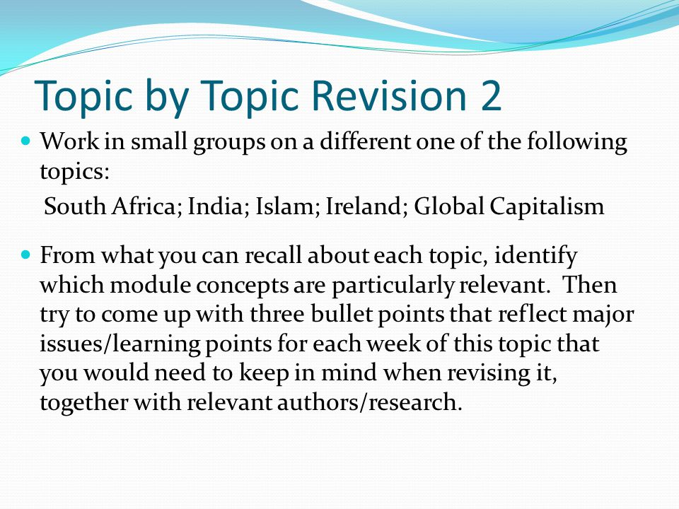 Topic by Topic Revision 2 Work in small groups on a different one of the following topics: South Africa; India; Islam; Ireland; Global Capitalism From