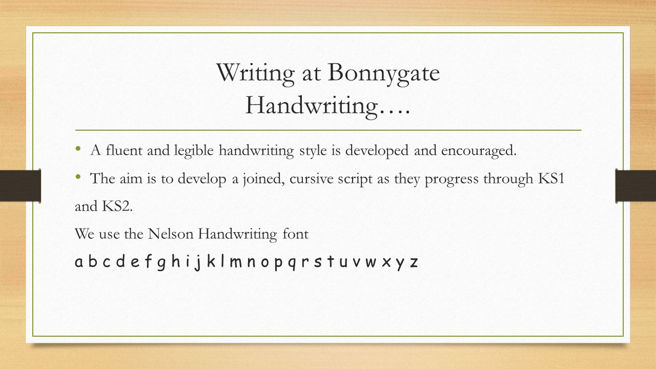 Writing at Bonnygate Handwriting…. A fluent and legible handwriting style is developed and encouraged. The aim is to develop a joined, cursive script