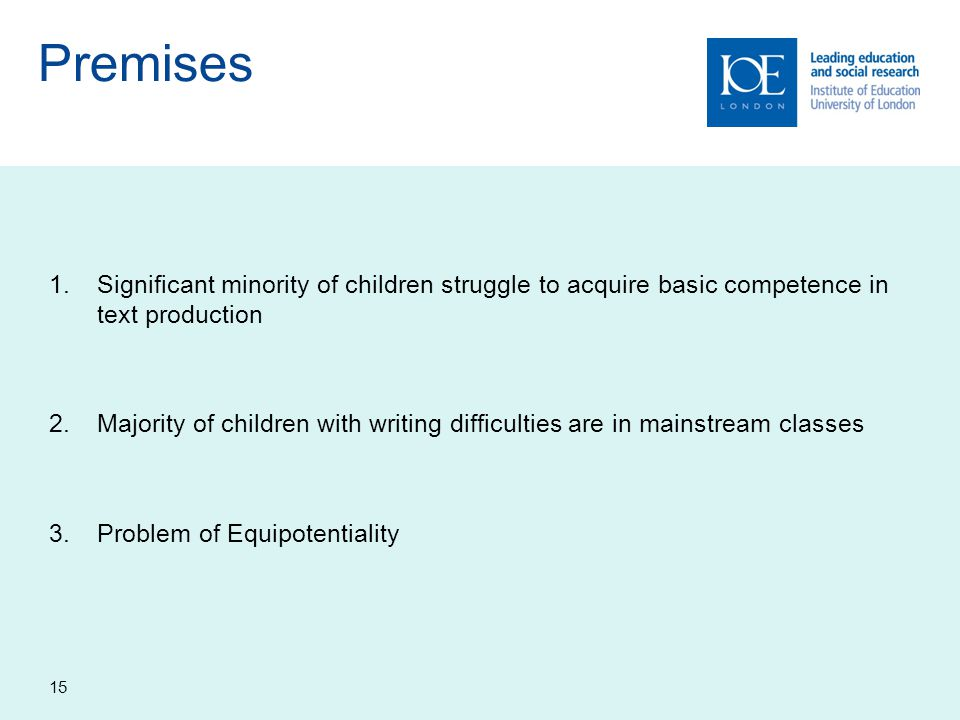 Premises 1.Significant minority of children struggle to acquire basic competence in text production 2.Majority of children with writing difficulties a