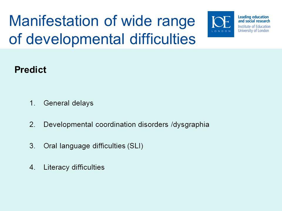Manifestation of wide range of developmental difficulties Predict 1. General delays 2.Developmental coordination disorders /dysgraphia 3.Oral language