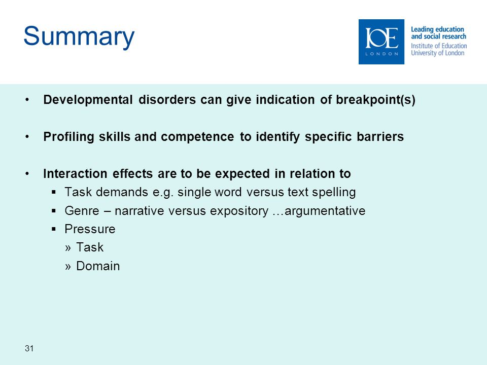 Summary Developmental disorders can give indication of breakpoint(s) Profiling skills and competence to identify specific barriers Interaction effects