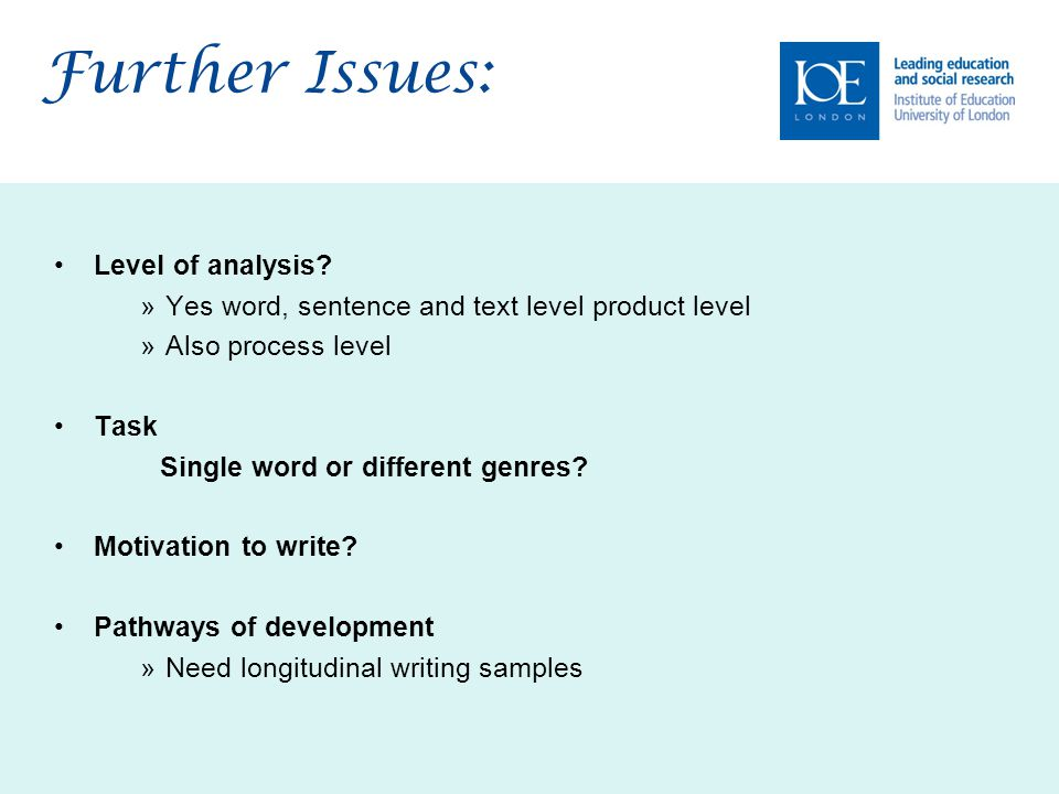 Further Issues: Level of analysis? »Yes word, sentence and text level product level »Also process level Task Single word or different genres? Motivati