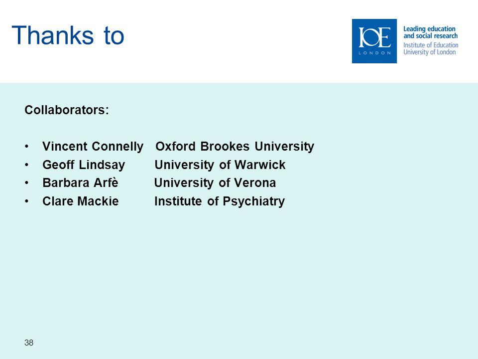 Thanks to Collaborators: Vincent Connelly Oxford Brookes University Geoff Lindsay University of Warwick Barbara Arfè University of Verona Clare Mackie