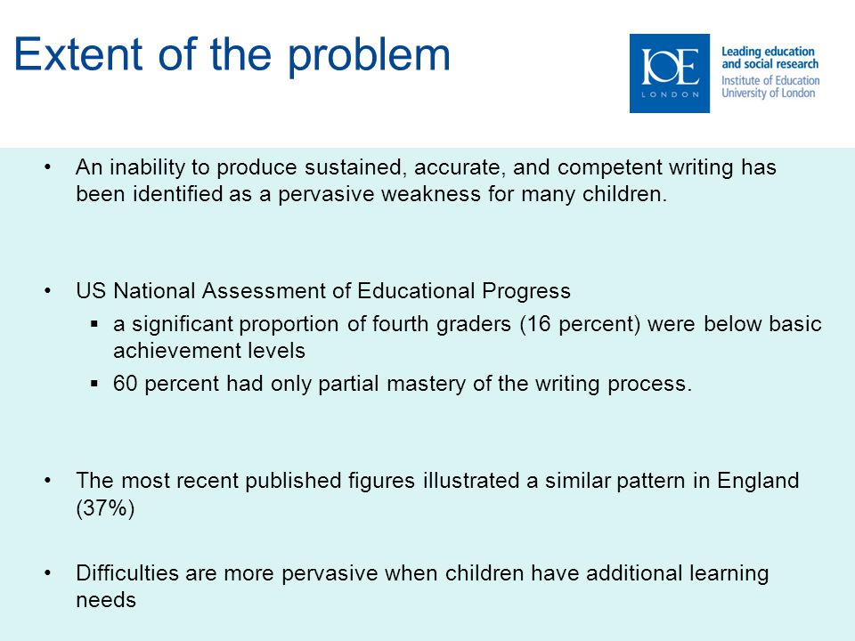 5 Problems in the production of written text are arguably the most prevalent developmental disability of communication skills (Lerner, 1976 cited in Hooper et al., 2002)