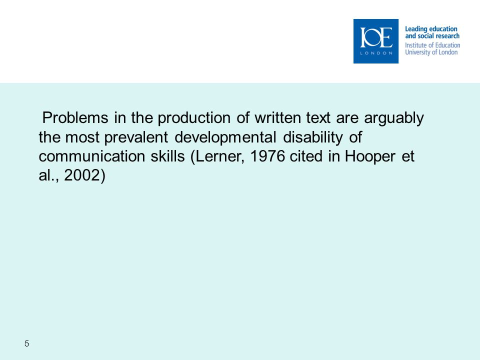 Nature of the problems 1.Children with learning difficulties produce shorter, less interesting and poorly organized text at both the sentence and paragraph level (Hooper et al, 2002).