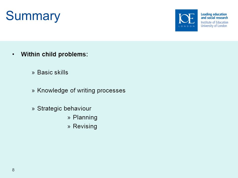 Summary Within child problems: »Basic skills »Knowledge of writing processes »Strategic behaviour »Planning »Revising 8