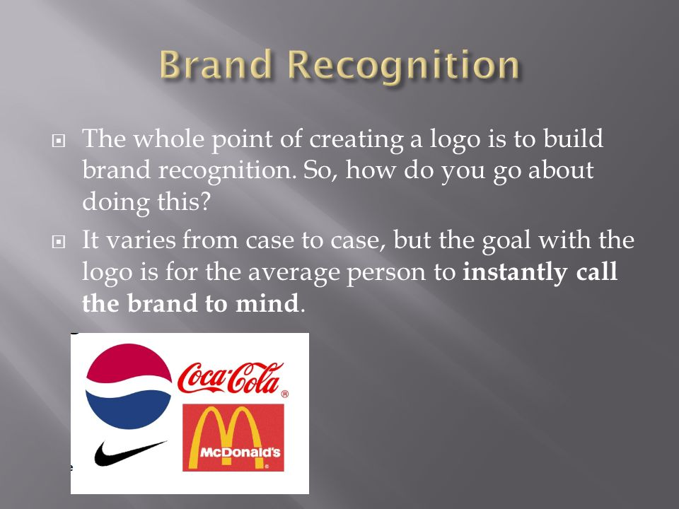  The whole point of creating a logo is to build brand recognition.