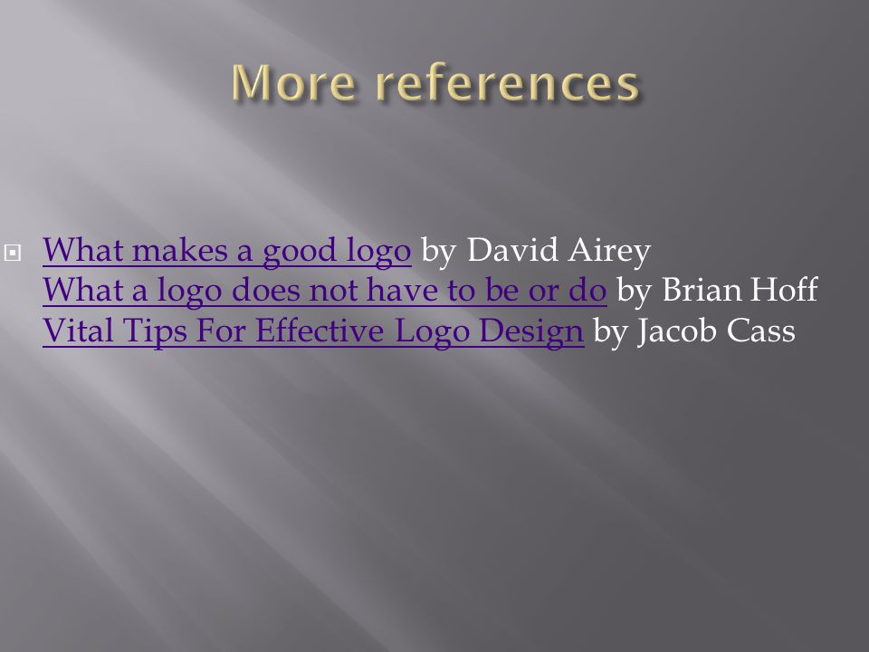  What makes a good logo by David Airey What a logo does not have to be or do by Brian Hoff Vital Tips For Effective Logo Design by Jacob Cass What makes a good logo What a logo does not have to be or do Vital Tips For Effective Logo Design