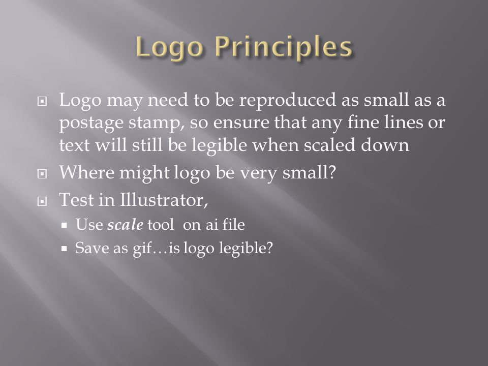  Logo may need to be reproduced as small as a postage stamp, so ensure that any fine lines or text will still be legible when scaled down  Where might logo be very small.